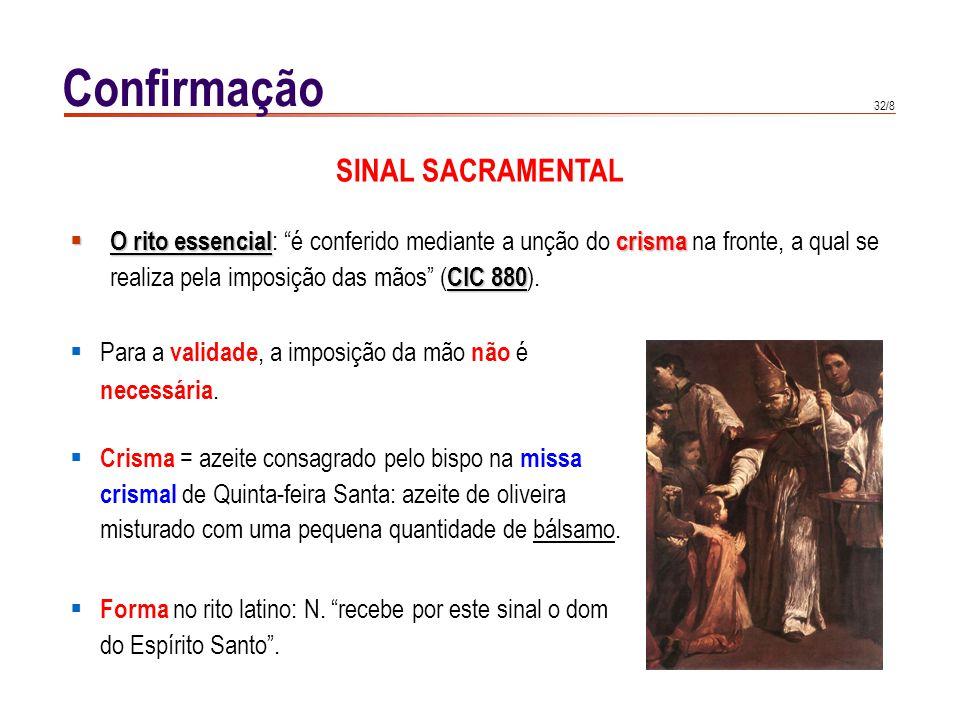 Confirmação MINISTRO. CCE 1312: O ministro originário da confirmação é o bispo (caso Filipe). Rito latino: ministro ordinário = bispo.