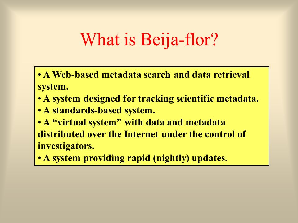 What is Beija-flor A Web-based metadata search and data retrieval system. A system designed for tracking scientific metadata.