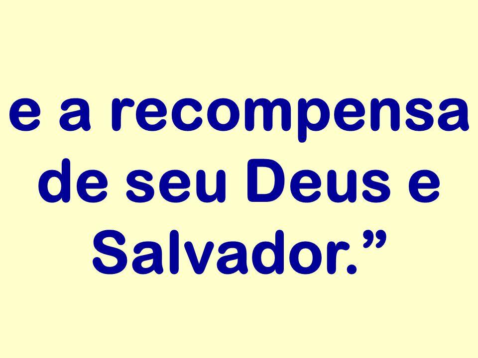 e a recompensa de seu Deus e Salvador.