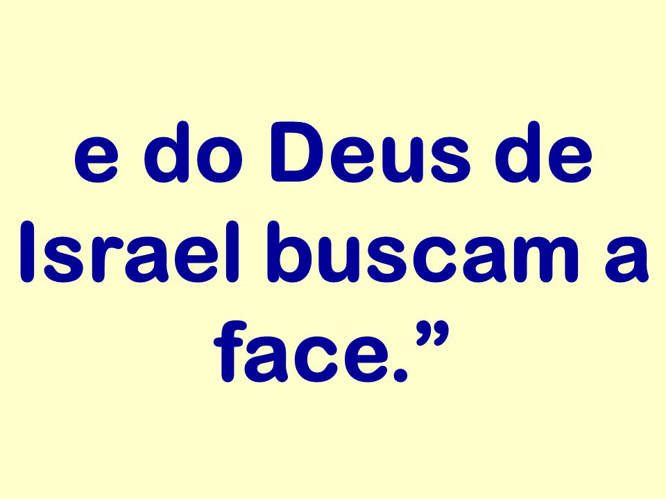 e do Deus de Israel buscam a face.
