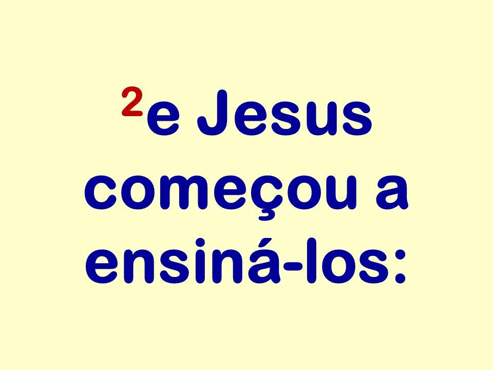 2e Jesus começou a ensiná-los: