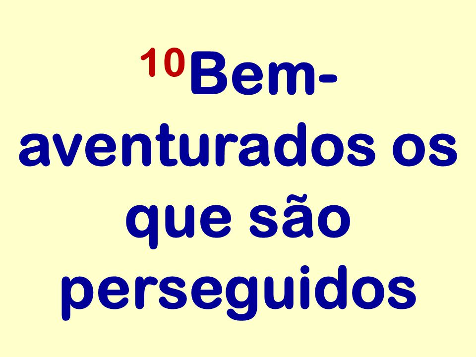 10Bem-aventurados os que são perseguidos
