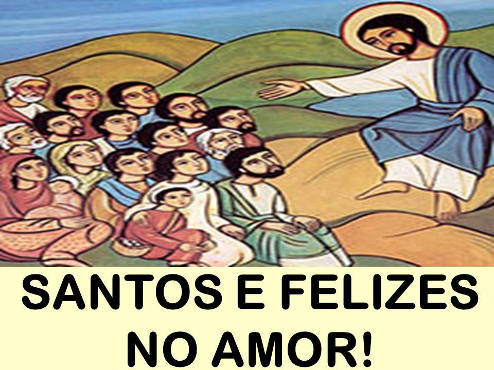 SANTOS E FELIZES NO AMOR!