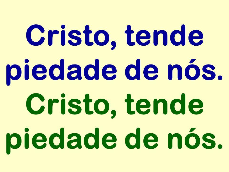Cristo, tende piedade de nós. Cristo, tende piedade de nós.