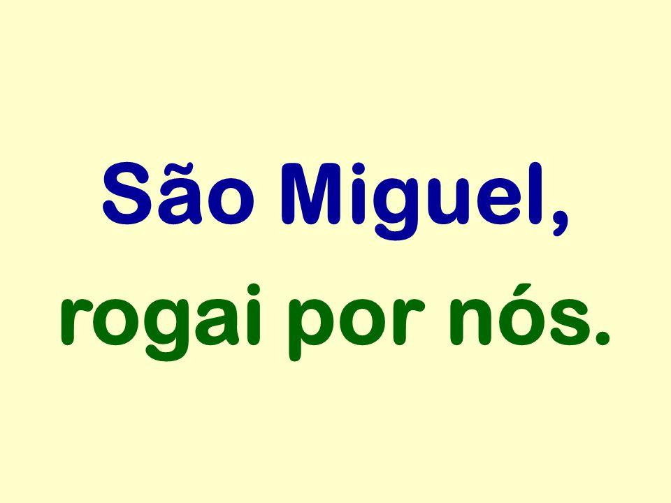 São Miguel, rogai por nós.