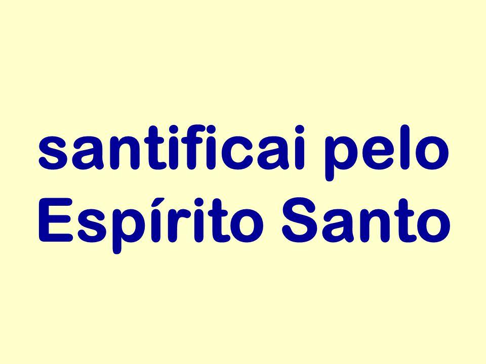 santificai pelo Espírito Santo