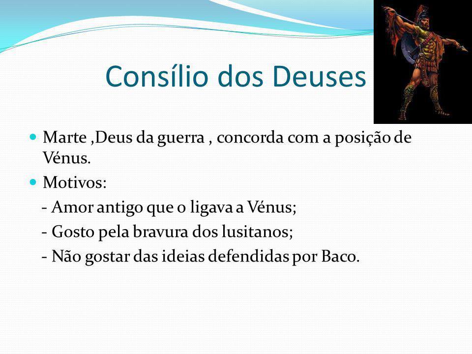 Consílio dos Deuses Marte ,Deus da guerra , concorda com a posição de Vénus. Motivos: - Amor antigo que o ligava a Vénus;