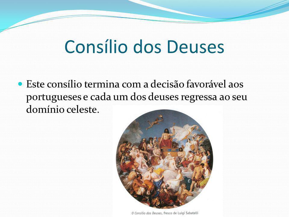 Consílio dos Deuses Este consílio termina com a decisão favorável aos portugueses e cada um dos deuses regressa ao seu domínio celeste.