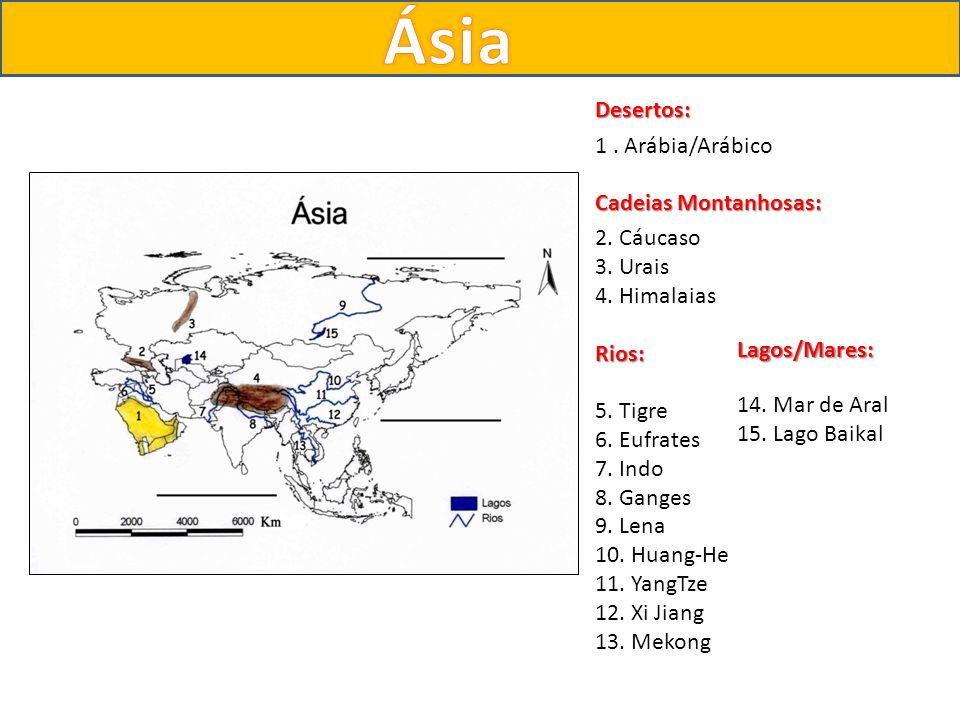 Ásia Desertos: 1 . Arábia/Arábico Cadeias Montanhosas: 2. Cáucaso