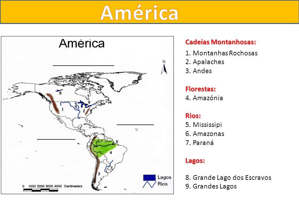 América Cadeias Montanhosas: 1. Montanhas Rochosas 2. Apalaches