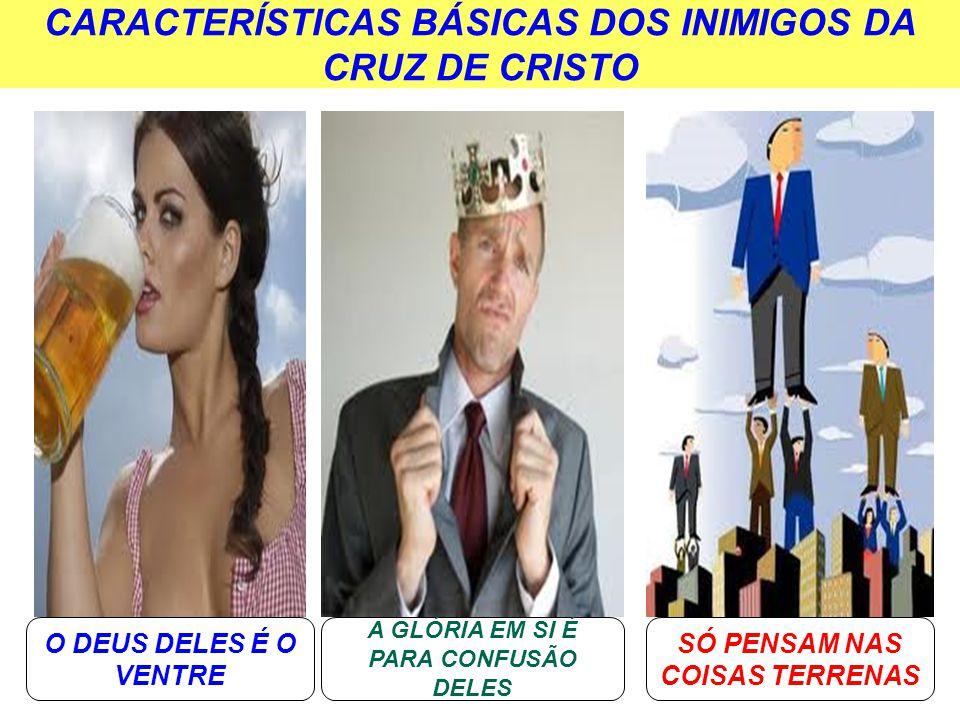 CARACTERÍSTICAS BÁSICAS DOS INIMIGOS DA CRUZ DE CRISTO
