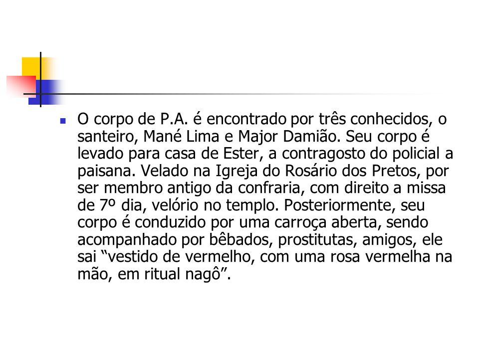 O corpo de P.A. é encontrado por três conhecidos, o santeiro, Mané Lima e Major Damião.