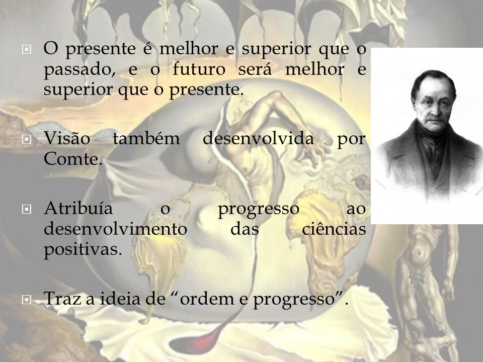 O presente é melhor e superior que o passado, e o futuro será melhor e superior que o presente.
