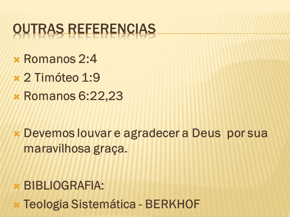 Outras referencias Romanos 2:4 2 Timóteo 1:9 Romanos 6:22,23