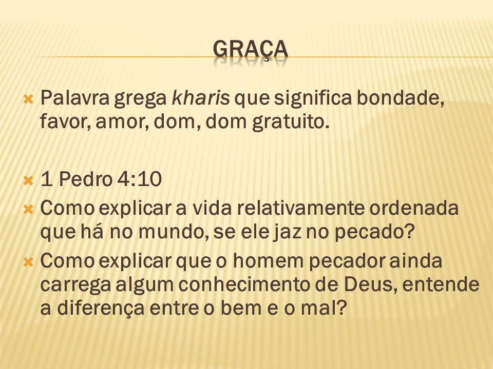 graça Palavra grega kharis que significa bondade, favor, amor, dom, dom gratuito. 1 Pedro 4:10.