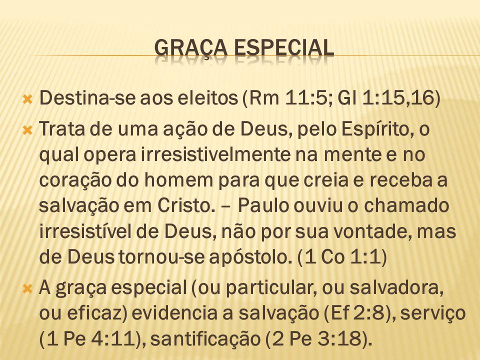 GRAÇA ESPECIAL Destina-se aos eleitos (Rm 11:5; Gl 1:15,16)