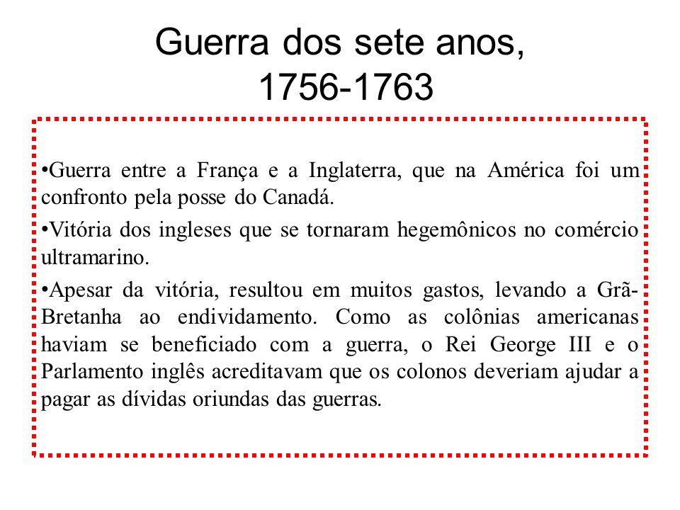 Guerra dos sete anos, 1756-1763 Guerra entre a França e a Inglaterra, que na América foi um confronto pela posse do Canadá.