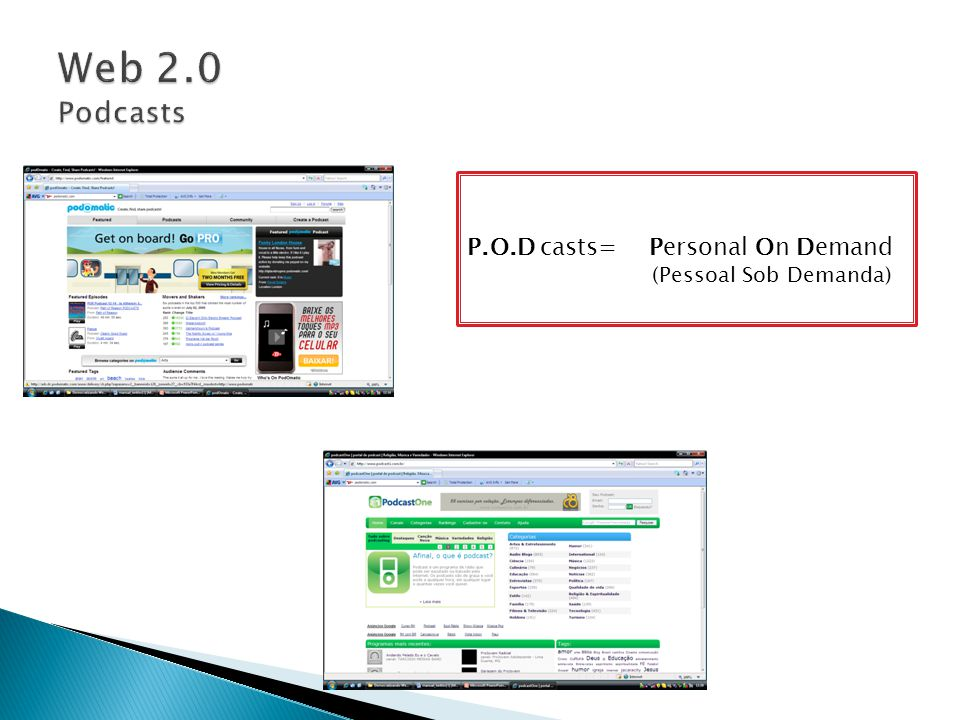 Web 2.0 Podcasts P.O.D casts= Personal On Demand (Pessoal Sob Demanda)