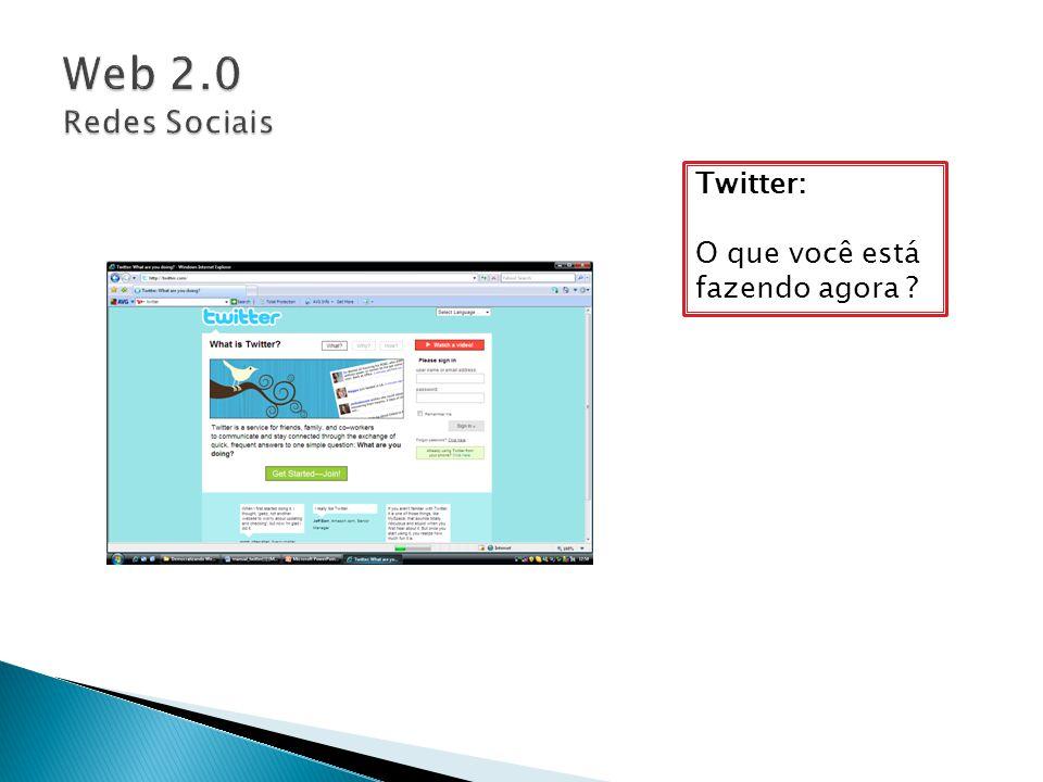 Web 2.0 Redes Sociais Twitter: O que você está fazendo agora