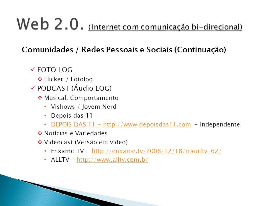 Web 2.0. (Internet com comunicação bi-direcional)