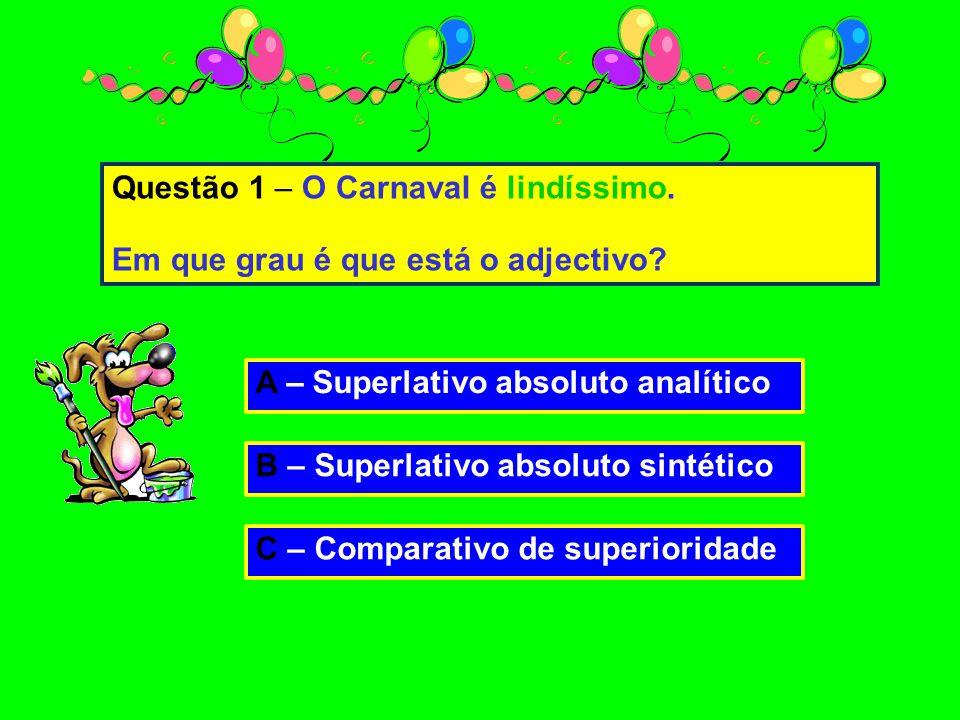 Questão 1 – O Carnaval é lindíssimo.