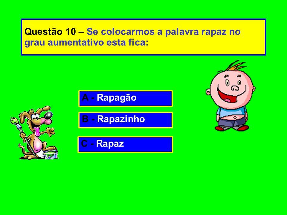 Questão 10 – Se colocarmos a palavra rapaz no grau aumentativo esta fica: