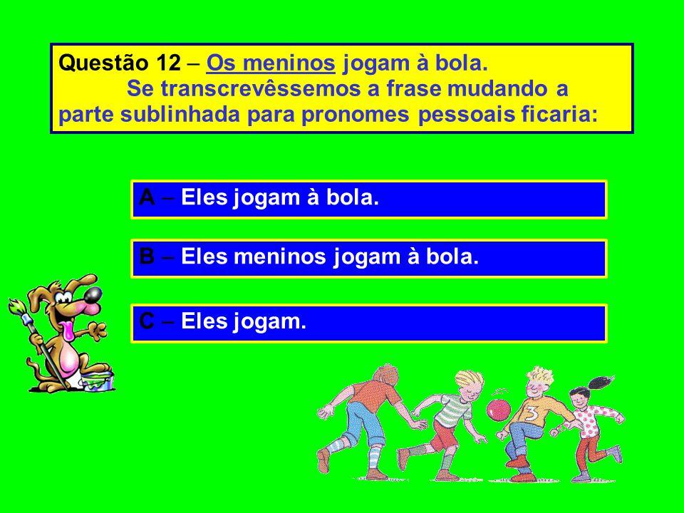 Questão 12 – Os meninos jogam à bola