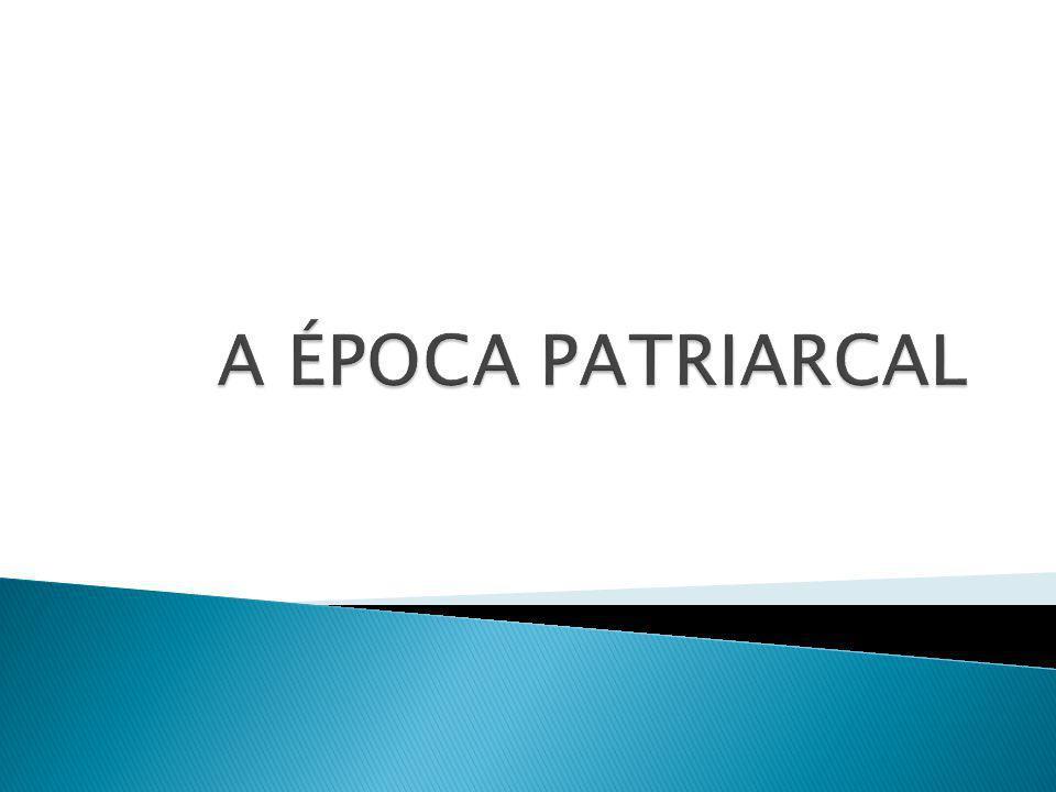 A ÉPOCA PATRIARCAL