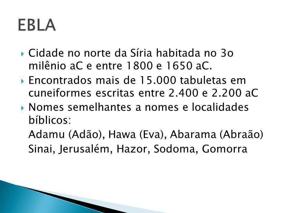 EBLA Cidade no norte da Síria habitada no 3o milênio aC e entre 1800 e 1650 aC.