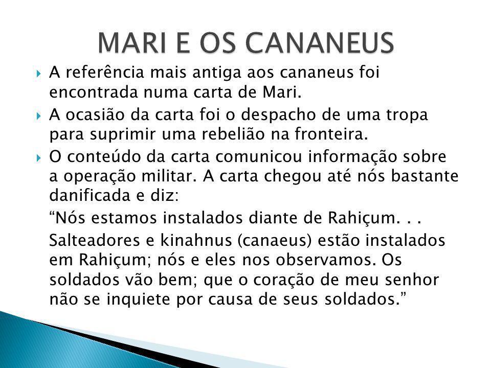 MARI E OS CANANEUS A referência mais antiga aos cananeus foi encontrada numa carta de Mari.