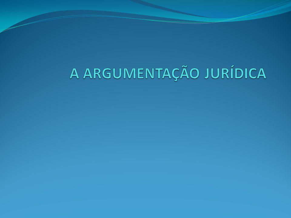 A ARGUMENTAÇÃO JURÍDICA