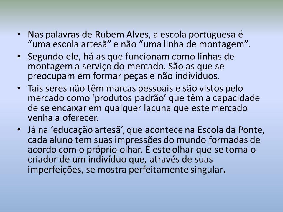 Nas palavras de Rubem Alves, a escola portuguesa é uma escola artesã e não uma linha de montagem .