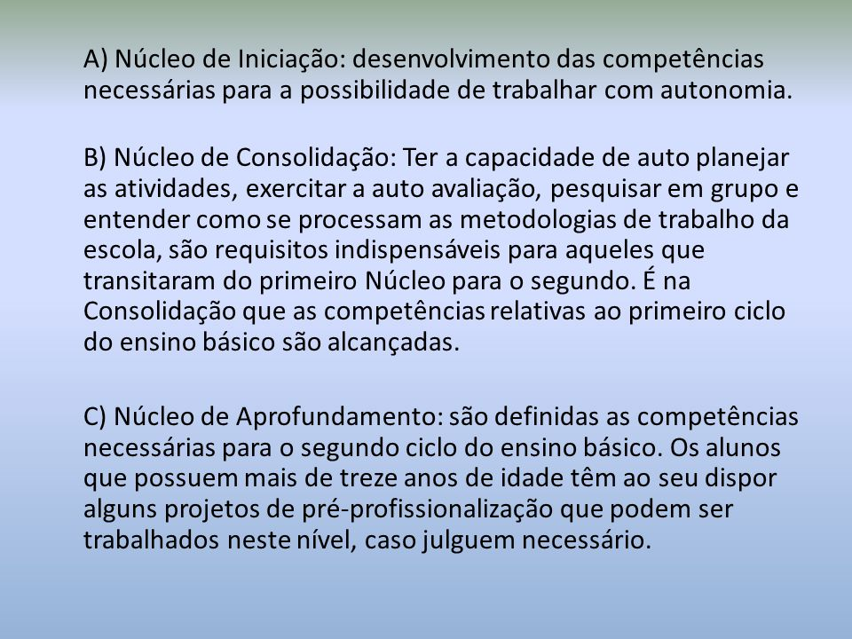 A) Núcleo de Iniciação: desenvolvimento das competências necessárias para a possibilidade de trabalhar com autonomia.