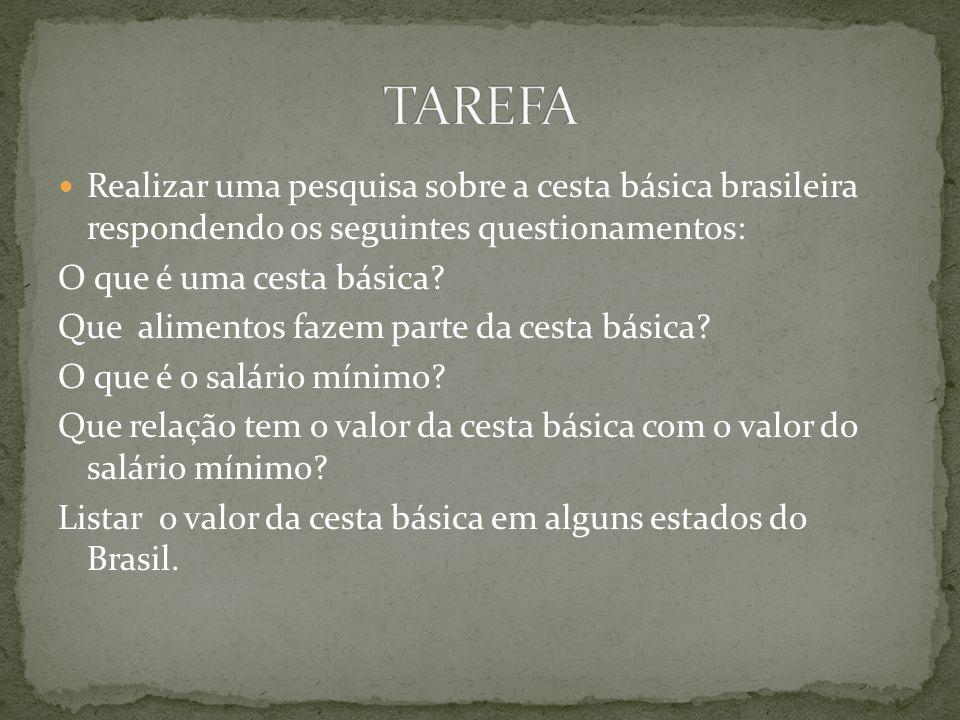 TAREFA Realizar uma pesquisa sobre a cesta básica brasileira respondendo os seguintes questionamentos: