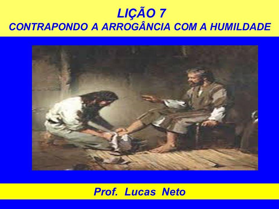 LIÇÃO 7 CONTRAPONDO A ARROGÂNCIA COM A HUMILDADE