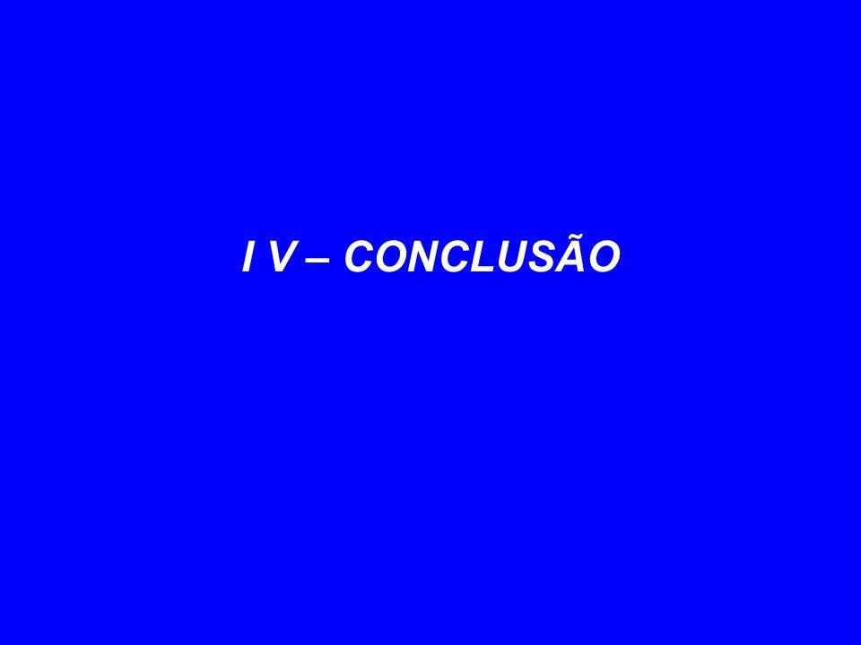 I V – CONCLUSÃO