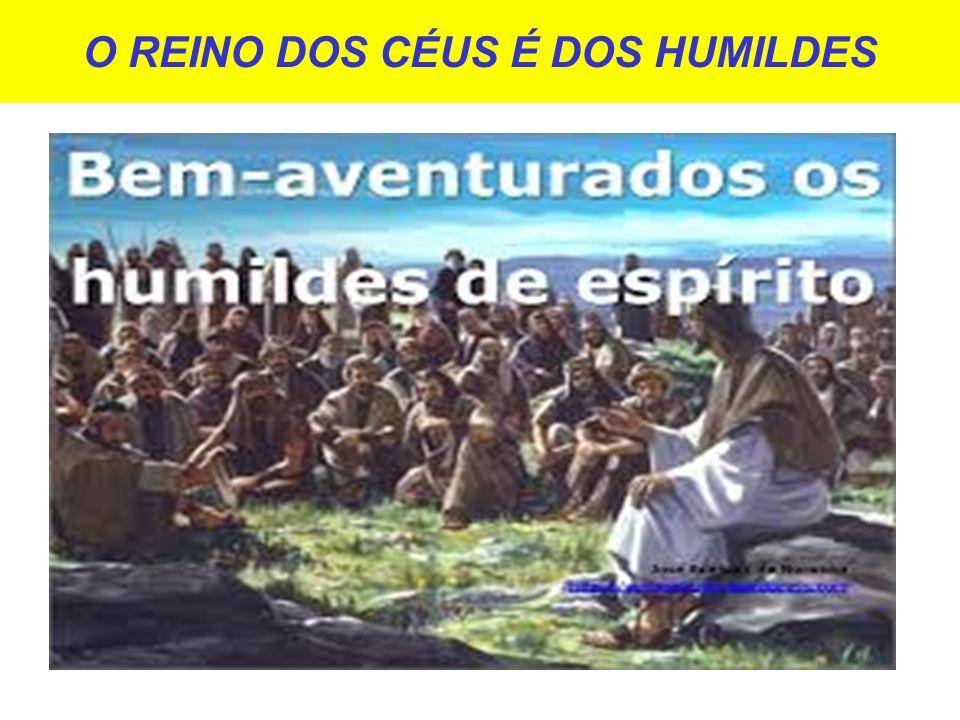 O REINO DOS CÉUS É DOS HUMILDES