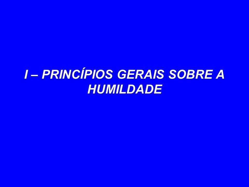 I – PRINCÍPIOS GERAIS SOBRE A HUMILDADE