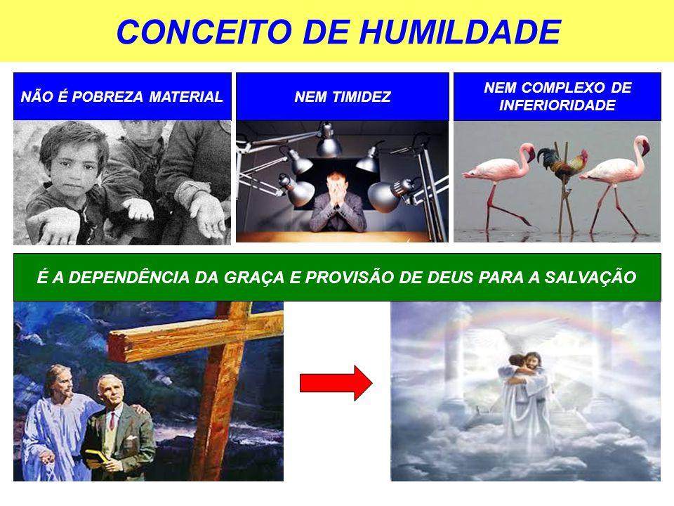 CONCEITO DE HUMILDADE NÃO É POBREZA MATERIAL. NEM TIMIDEZ. NEM COMPLEXO DE INFERIORIDADE.