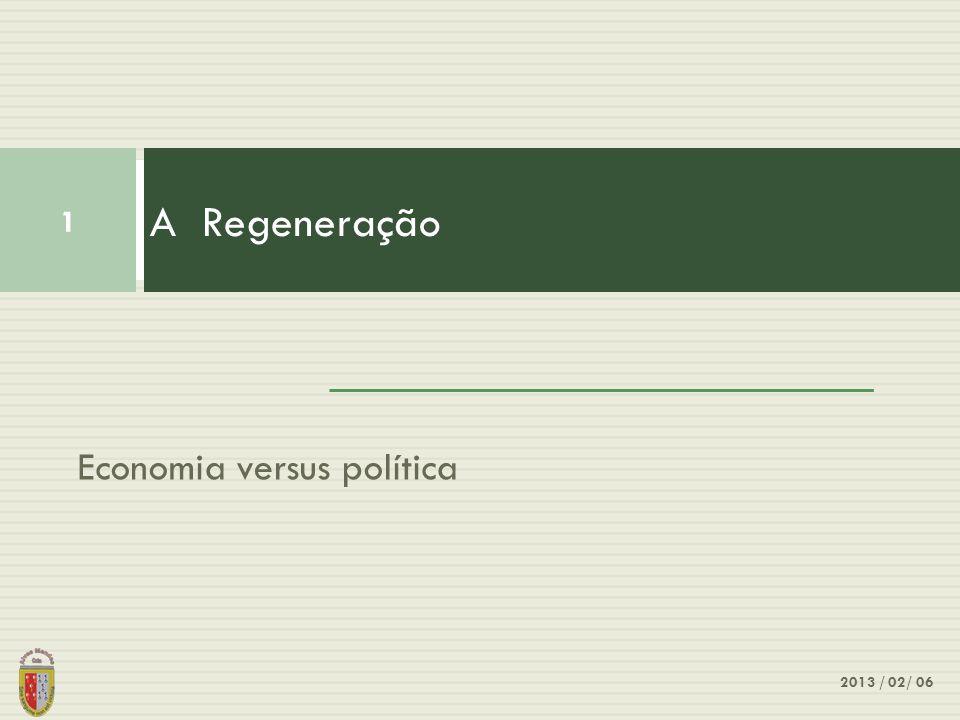 A Regeneração Economia versus política 2013 / 02/ 06