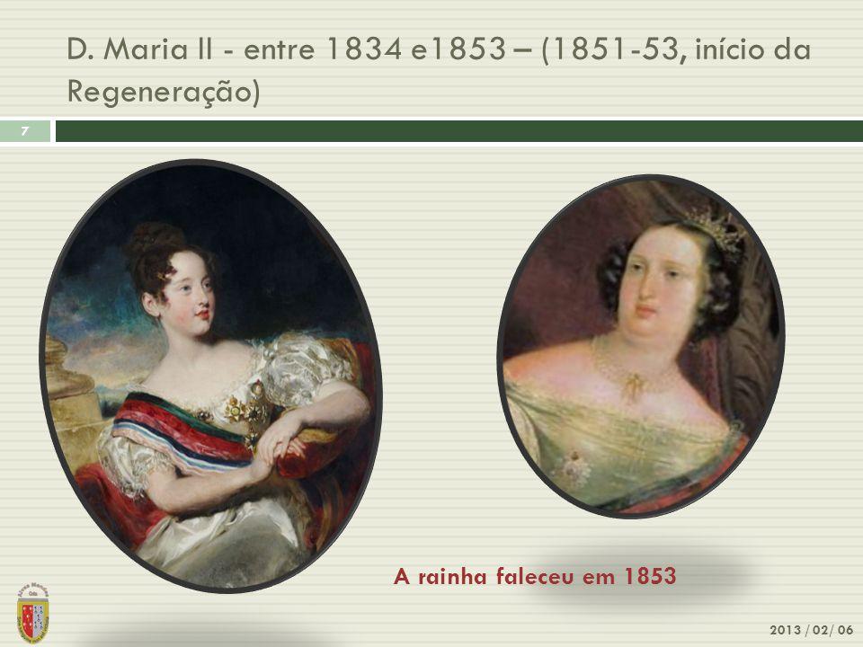 D. Maria II - entre 1834 e1853 – (1851-53, início da Regeneração)