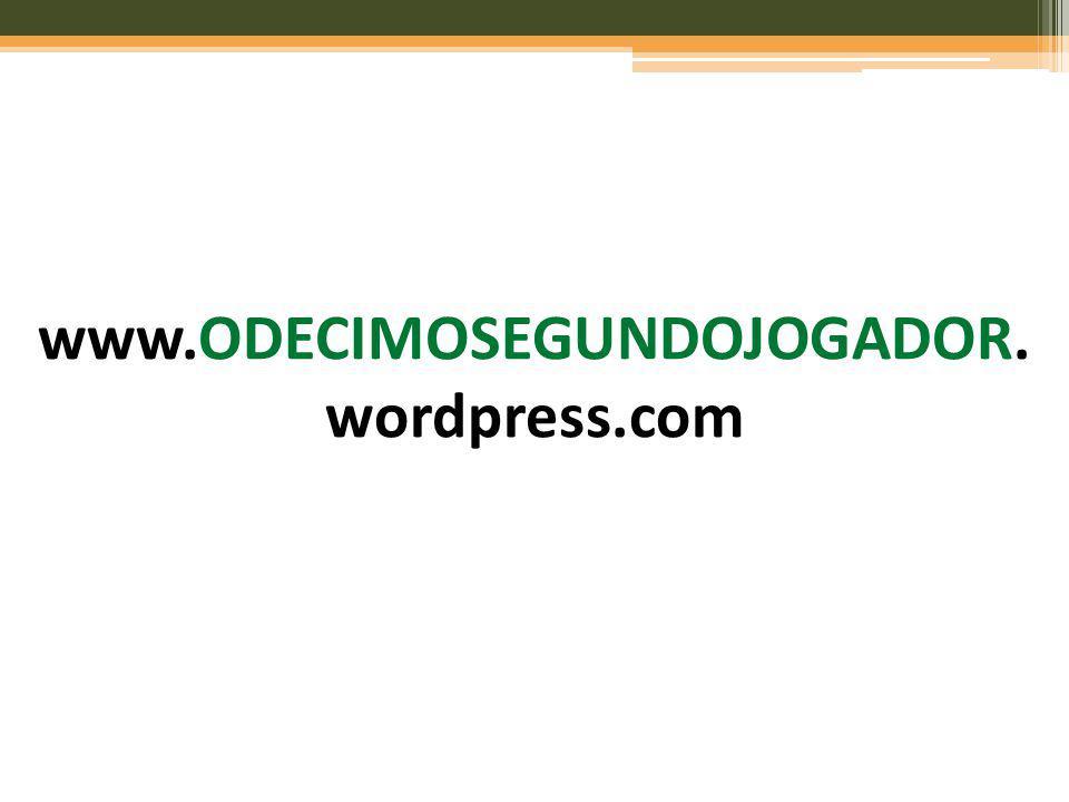 www.ODECIMOSEGUNDOJOGADOR. wordpress.com