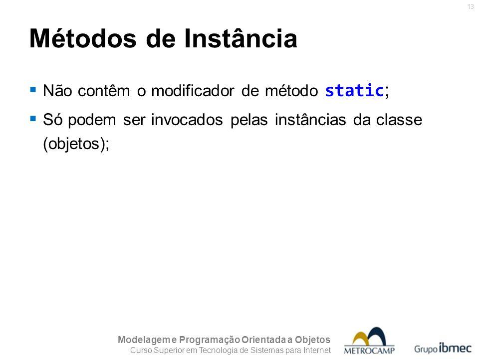 Métodos de Instância Não contêm o modificador de método static;