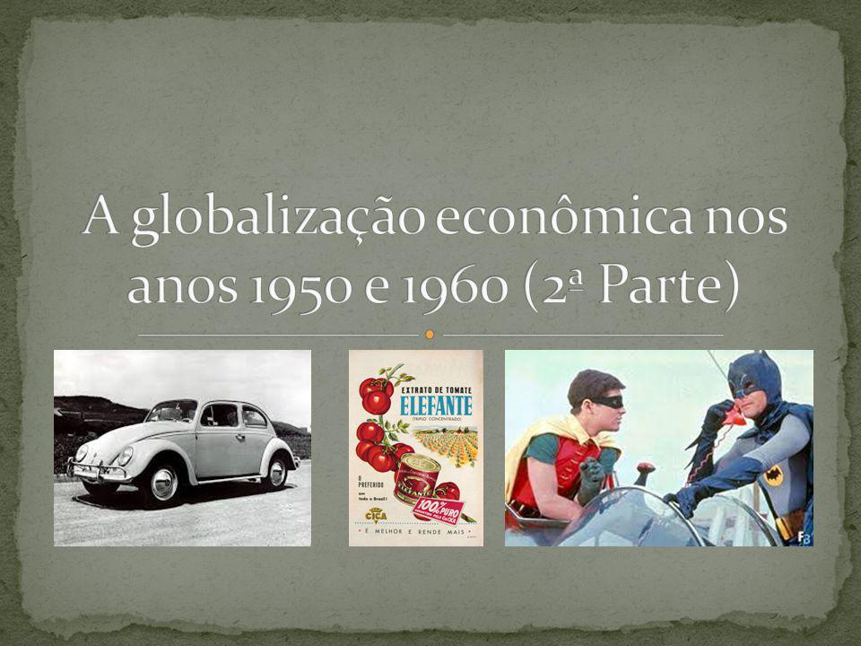 A globalização econômica nos anos 1950 e 1960 (2ª Parte)