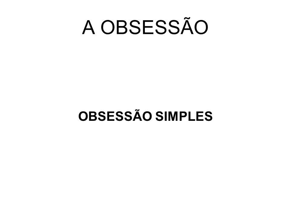 A OBSESSÃO OBSESSÃO SIMPLES
