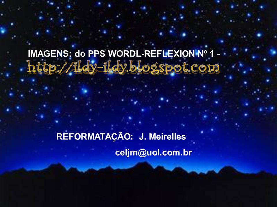 http://ildy-ildy.blogspot.com IMAGENS: do PPS WORDL-REFLEXION Nº 1 -