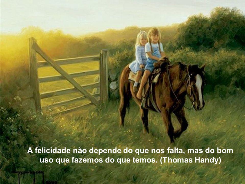 A felicidade não depende do que nos falta, mas do bom uso que fazemos do que temos. (Thomas Handy)
