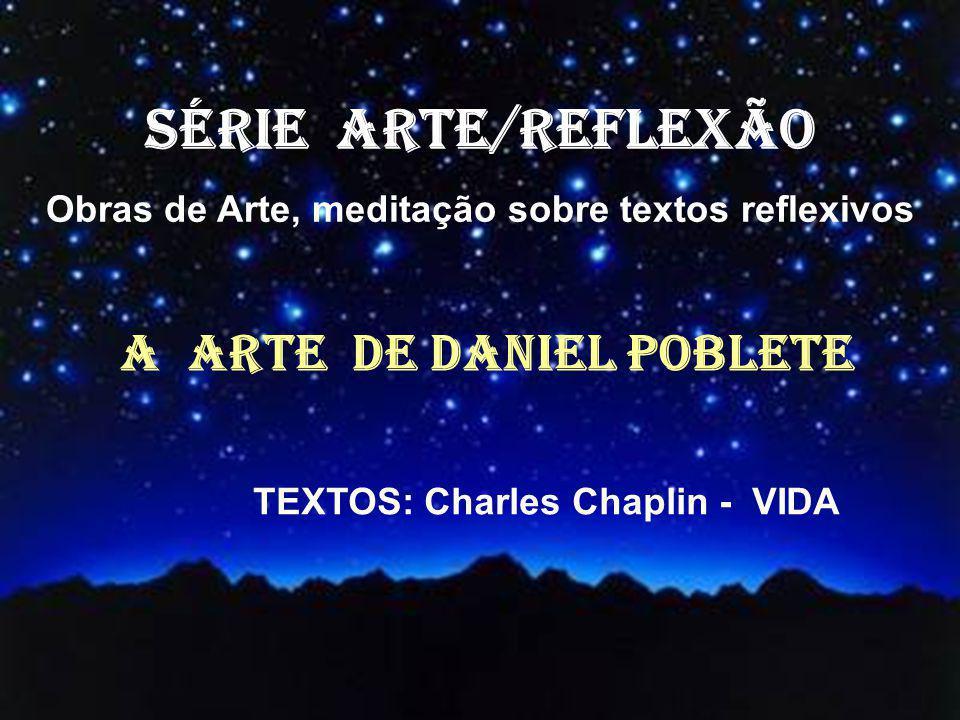 SÉRIE ARTE/REFLEXÃO A ARTE DE daniel POBLETE