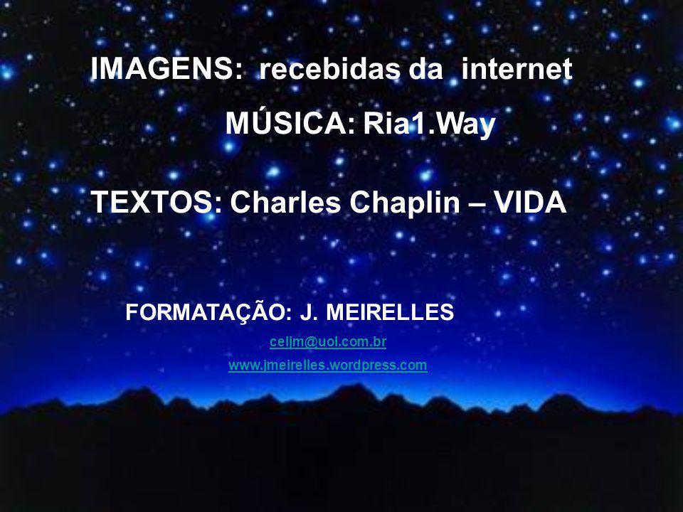 IMAGENS: recebidas da internet MÚSICA: Ria1.Way