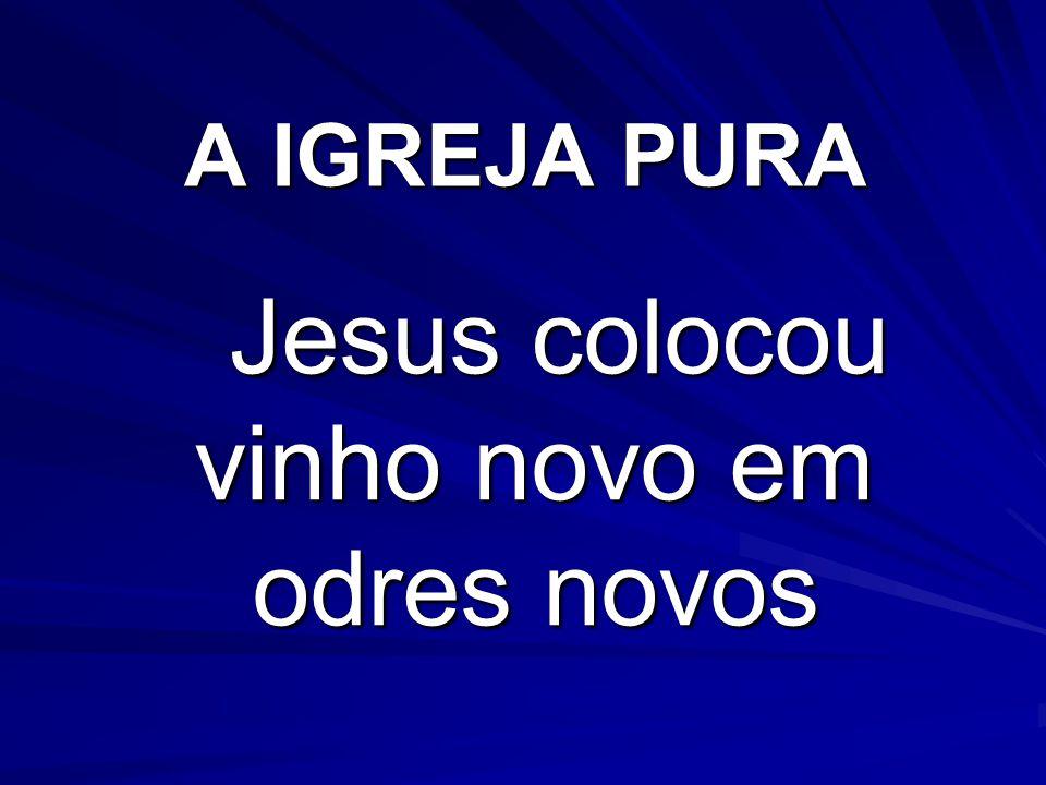 Jesus colocou vinho novo em odres novos